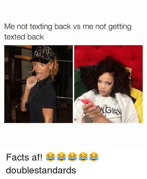 Not Texting Back Memes - me not texting back vs me not getting texted back ginn facts af doublestandards af meme