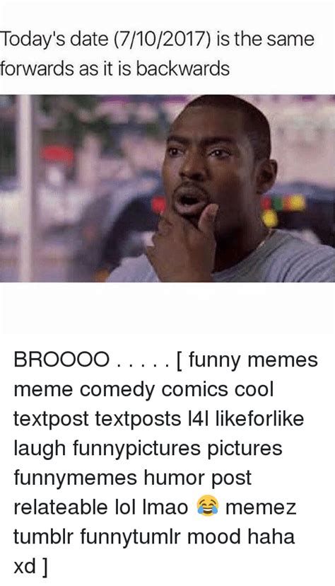 Funny It Memes - today s date 7102017 is the same forwards as it is backwards broooo funny memes meme comedy