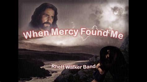 When Mercy found Me with Lyrics By The Rhett Walker Band ...
