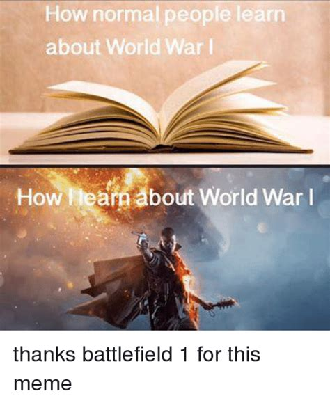 World War 1 Memes - how normal people learn about world war i how ara about world war i thanks battlefield 1 for