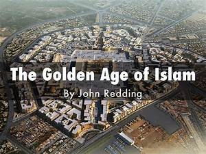 The Golden Age of Islam by John Redding