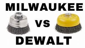 Milwaukee Vs Dewalt Wire Cup Brush