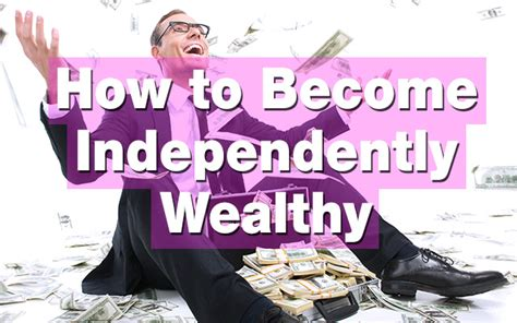 How To Become Independently Wealthy