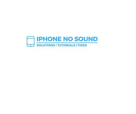 iphone has no sound iphone has no sound iphone 6 no sound during calls no