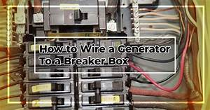 How To Wire A Generator To A Breaker Box All By Yourself