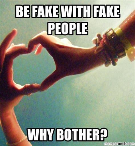 Fake People Memes - be fake with fake people