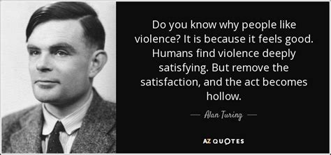 Alan Turing Quote Do You Know Why People Like Violence