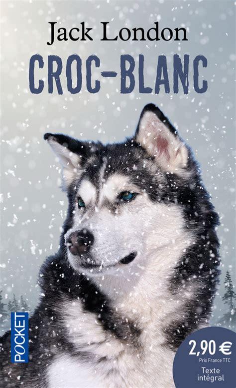 croc blanc resume du livre 28 images croc blanc