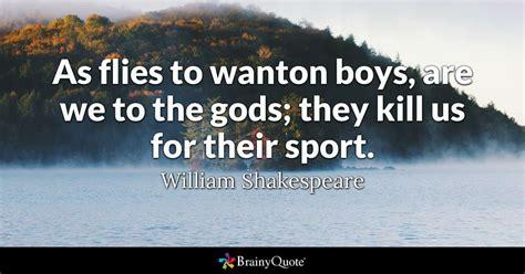flies  wanton boys     gods  kill