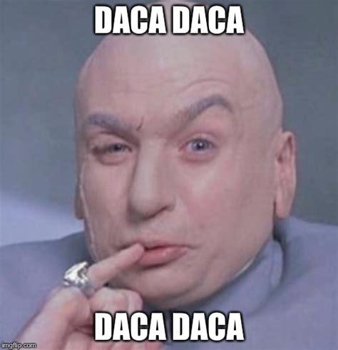 Daca Memes - austin powers dr evil imgflip