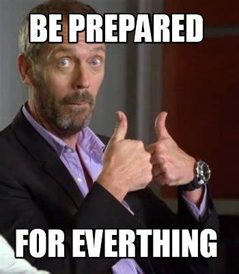 Be Prepared Meme - meme creator be prepared for everthing meme generator at memecreator org