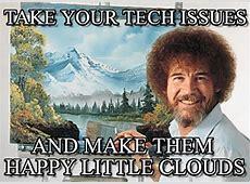 Take Your Tech Issues Bob Ross meme on Memegen