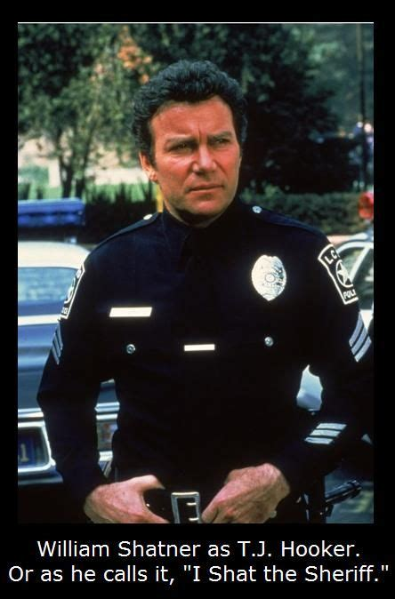 William Shatner Meme - william shatner well after star trek as t j hooker or as he calls it quot i shat the sheriff