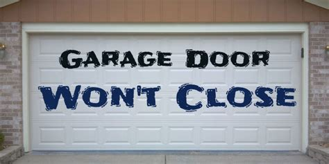 garage door wont reasons garage door won t open or