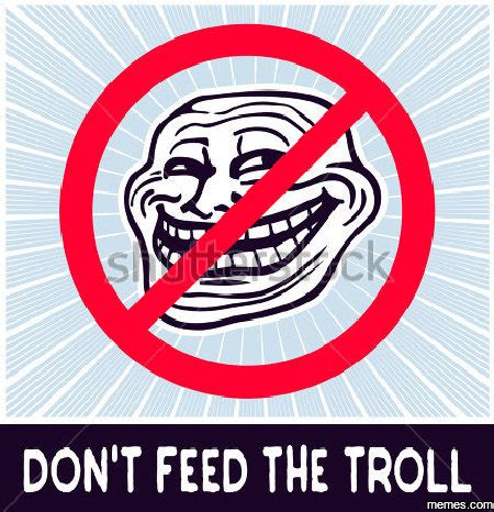 Don T Feed The Trolls Meme - don t feed the troll memes com