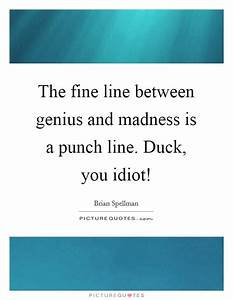 The fine line b... Madness And Brilliance Quotes