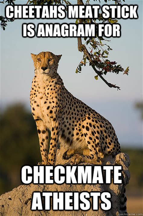 Checkmate Meme - cheetahs meat stick is anagram for checkmate atheists checkmate quickmeme