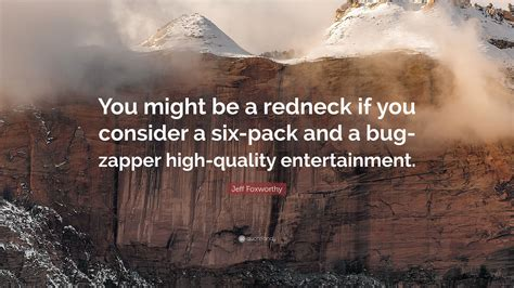 Jeff Foxworthy Quote You Might Be A Redneck If You