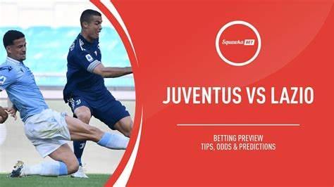 Juventus v Lazio prediction, betting tips, odds, preview ...