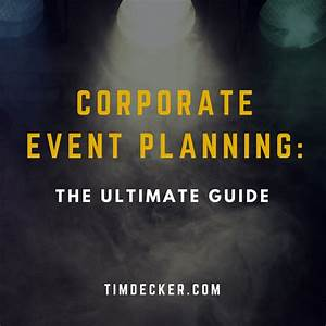 Corporate Event Planning: The Ultimate Guide - Tim Decker ...