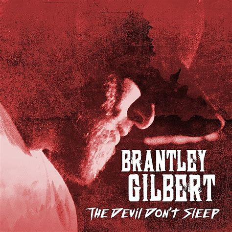 Sleep With The Devil by Everything We Know About Brantley Gilbert S The Devil Don