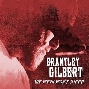 Everything We Know About Brantley Gilbert's 'The Devil Don ...