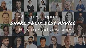 How To Start A Business  52 Entrepreneurs Share Best Advice