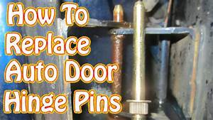 Diy Door Hinge Pin  U0026 Bushing Replacement How To Fix A