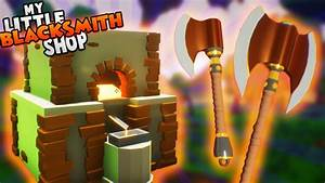 NEW SMELTER AND AXES UPDATE! ~ My Little Blacksmith Shop ...
