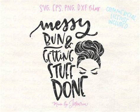 To organize your commercial use design files in silhouette studio, you can do so in the silhouette studio library. This funny svg file featuring a saying Messy bun and ...
