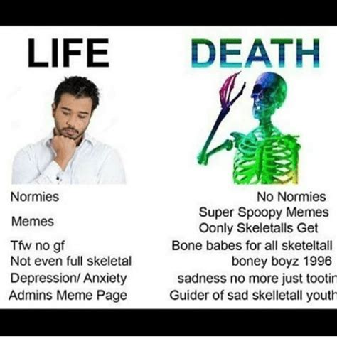 Memes About Death - life death normies no normies super spoopy memes memes oonly skeletalls get bone babes for all