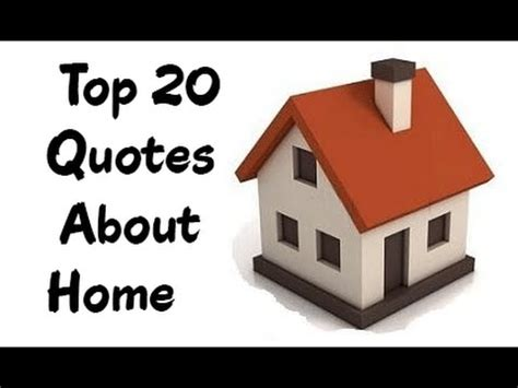 Top 20 Quotes About Home Home Quotes And Sayings From
