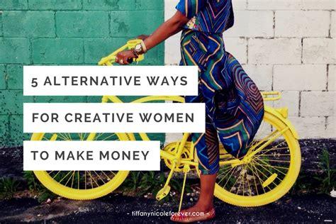 5 alternative methods to storing 5 alternative ways for creative women to make money