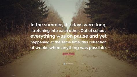 """Sarah Dessen Quote """"in The Summer, The Days Were Long. Famous X Factor Quotes. Coffee Travel Quotes. Deep Quotes From Tv Shows. Funny Quotes It's Always Sunny Philadelphia. Nature Exploration Quotes. Quotes About God Providing Strength. Strong Quotes About Death. Faith And Joy Quotes"""