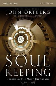 Soul Keeping Study Guide By John Ortberg