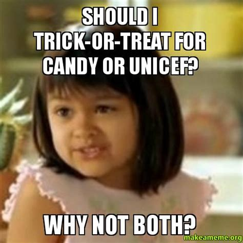 Trick Or Treat Meme - should i trick or treat for candy or unicef why not both