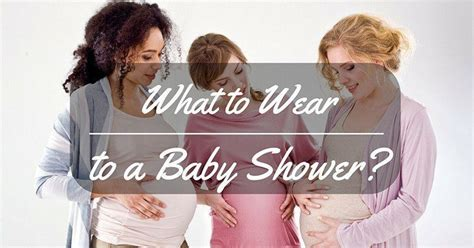 when should you baby shower what to wear to a baby shower the basic things you