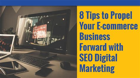 Seo Digital Marketing by 8 Tips To Propel Your E Commerce Business Forward With Seo