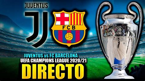 DIRECTO : JUVENTUS vs BARCELONA | UEFA CHAMPIONS LEAGUE ...