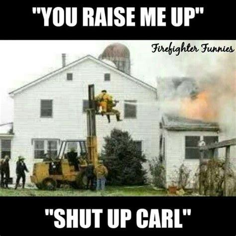 Shut Up Carl Meme - best 25 firefighter memes ideas on pinterest firefighter humor firefighters and firefighter