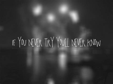 If You Never Try, You Never Know