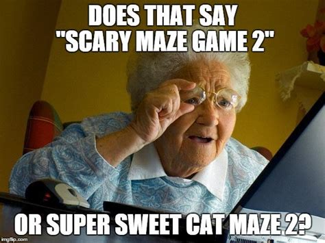 Know Your Internet Meme - spooky maze game or grandma finds the internet know your meme