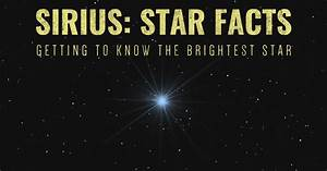 Sirius Star Facts: Getting to Know the Brightest Star