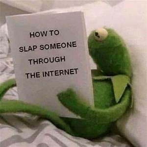 Meme Generator - Kermit 'How to slap someone through the ...