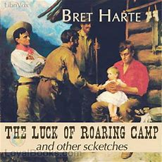 The Luck Of Roaring Camp And Other Sketches By Bret Harte  Free At Loyal Books