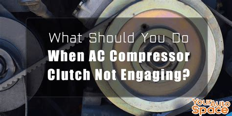 what should you do when ac compressor clutch not engaging your auto space