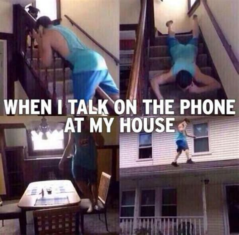 Talking On The Phone Meme - when i talk on the phone in my house funny pictures