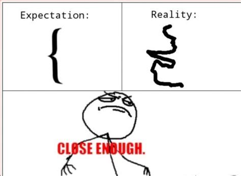 Close Enough Meme Expectations And Reality Lagging