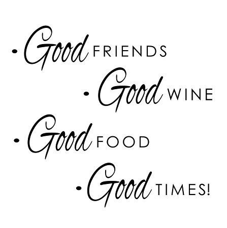 good friends good winegood foodgood times
