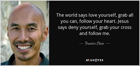 francis chan quote  world  love  grab
